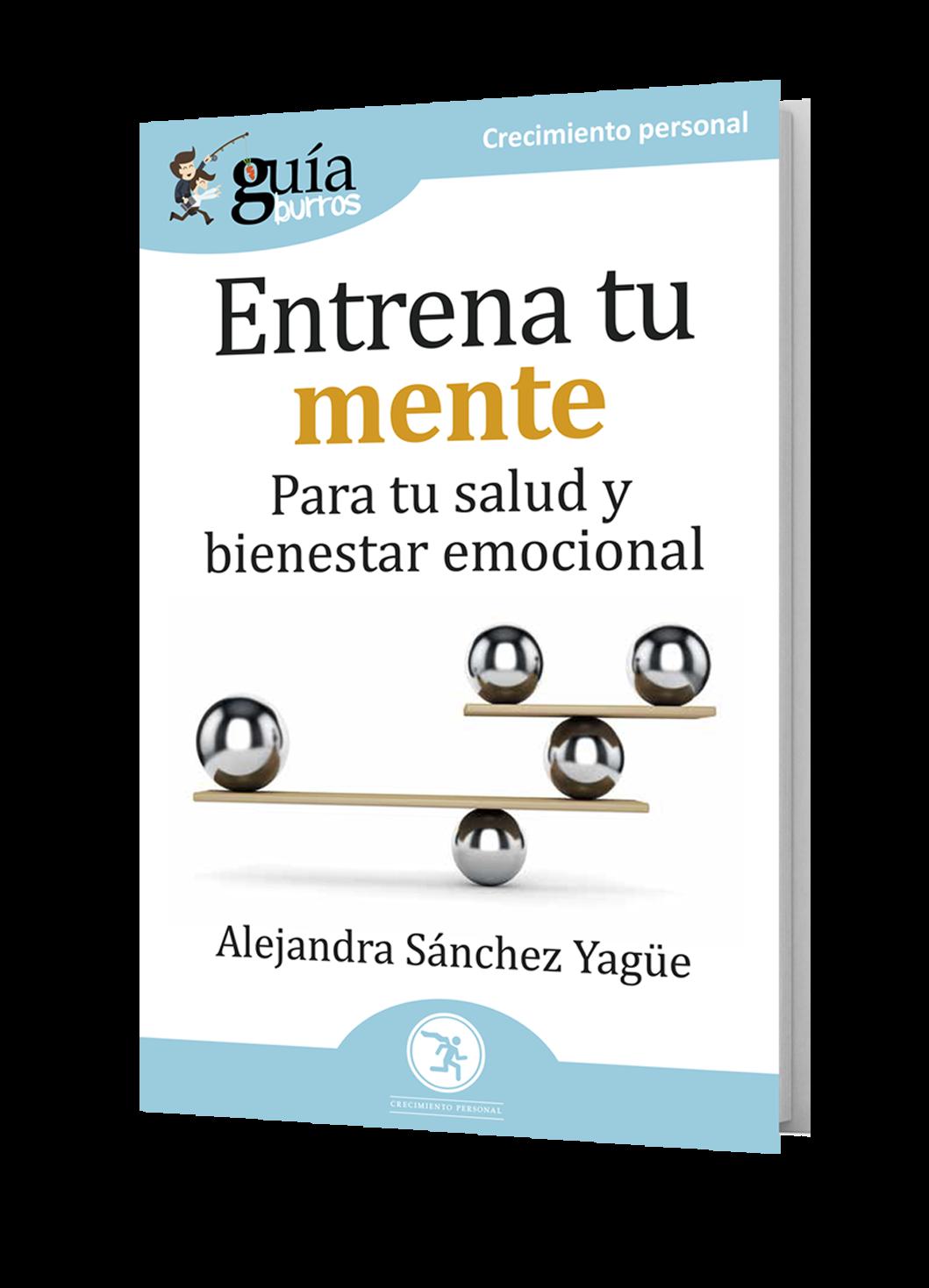 Entrena tu mente. Para tu salud emocional - De Alejandra Sánchez-Yagüe